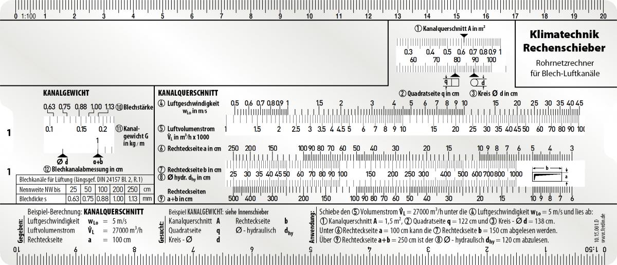 Rechenschieber für die Auslegung von Lüftungsanlagen Berechnung des Kanalgewichtes, Kanalquerschnitts, Rohrreibung und des Druckverlustes sowie für die Wärme- und Ventilatorauslegung.